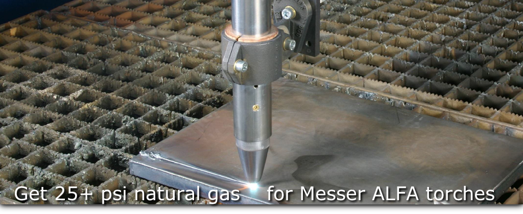 Get 25+ psi natural gas    for Messer ALFA torches